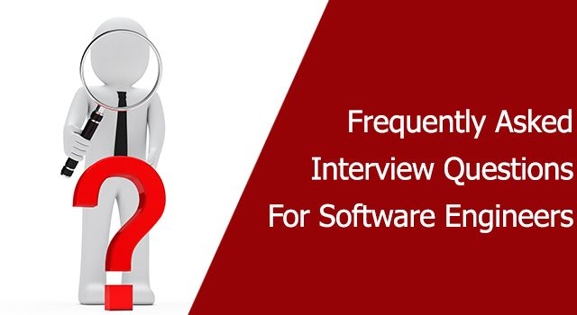 Frequently Asked Interview Questions For Software Engineers!