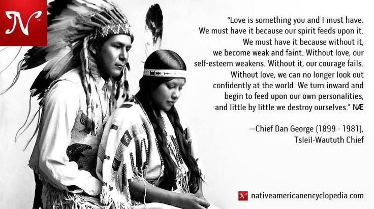 Love is something you and I must have.#NativeQuotes Love Chief Dan George and his wisdom