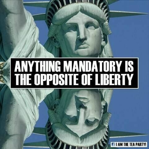 Anything Mandatory Is The Opposite Of Liberty.