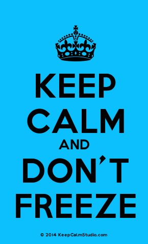 'Keep Calm and Don't Freeze' made on Keep Calm Studio: Create your own custom 'Keep Calm and Don't Freeze' posters » Keep Calm Studio