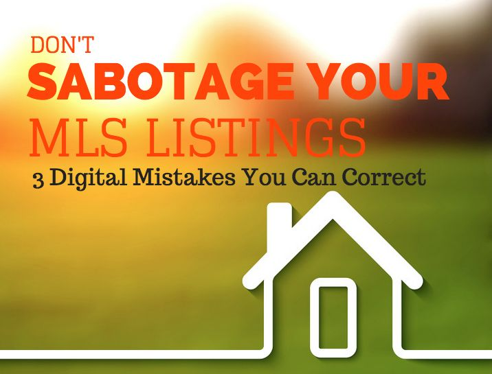Creating an MLS listing is more than data entry. Avoid these digital real estate mistakes that could cost your sellers a sale, and you a paycheck.