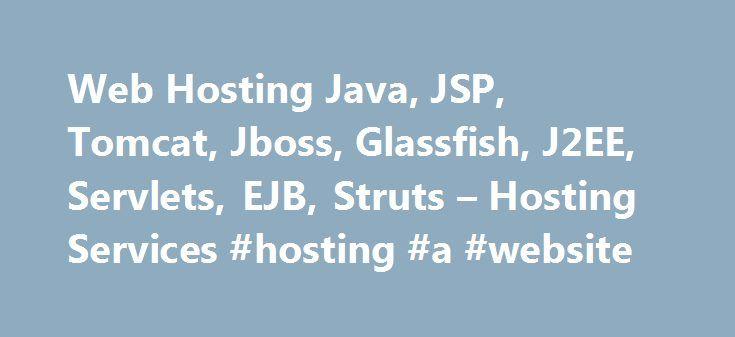 Web Hosting Java, JSP, Tomcat, Jboss, Glassfish, J2EE, Servlets, EJB, Struts – Hosting Services #hosting #a #website http://vds.nef2.com/web-hosting-java-jsp-tomcat-jboss-glassfish-j2ee-servlets-ejb-struts-hosting-services-hosting-a-website/  #glassfish hosting # Supported Web Site Hosting Applications Services Java 1.7 1.6 Java 1.5, MySQL v5, Postgres, Python, Tomcat 5.5.27 6.0.18, php 5, php 4, SSI, Tomcat debug logs, Multiple war deployment, shared Tomcat 4.1.36, phpMyAdmin, JDBC…