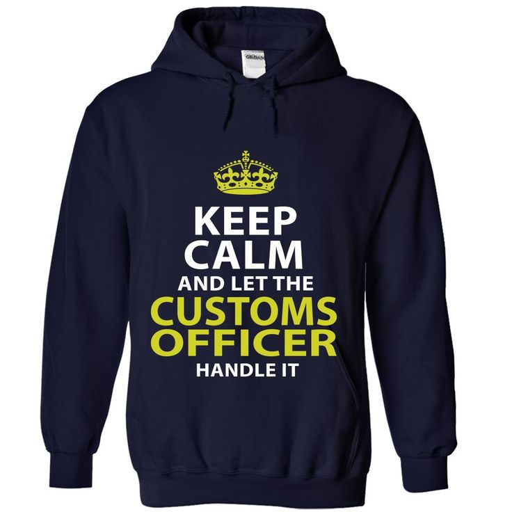 Keep Calm And Let The CUSTOMS OFFICER Handle It T-Shirts, Hoodies. Get It Now…