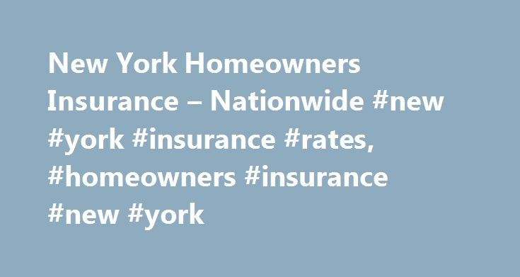 New York Homeowners Insurance – Nationwide #new #york #insurance #rates, #homeowners #insurance #new #york http://furniture.nef2.com/new-york-homeowners-insurance-nationwide-new-york-insurance-rates-homeowners-insurance-new-york/  # New York Homeowners Insurance Search all New York Agents New York Links Owning a home on the shores of Lake Erie in Buffalo or near Central Park in New York City offers a range of activities and beautiful views, but do you have the coverage you need to keep your…