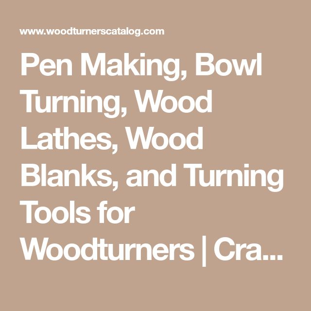 Pen Making, Bowl Turning, Wood Lathes, Wood Blanks, and Turning Tools for Woodturners   Craft Supplies USA