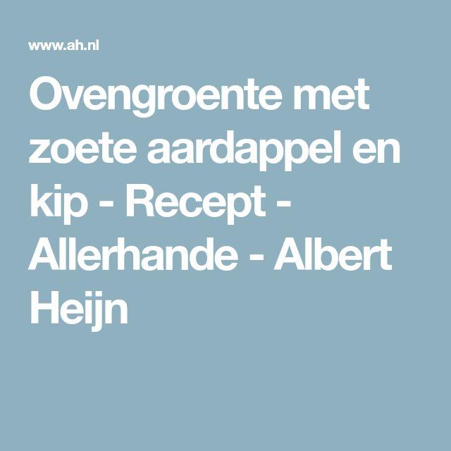 Ovengroente met zoete aardappel en kip - Recept - Allerhande - Albert Heijn