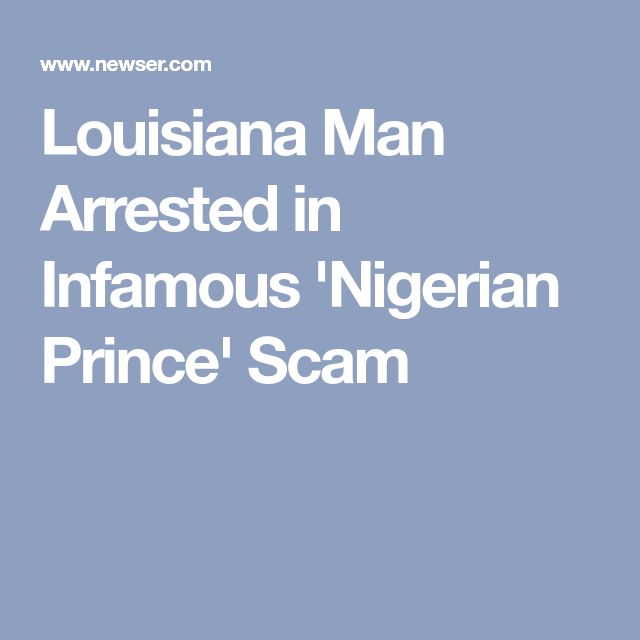 Louisiana Man Arrested in Infamous 'Nigerian Prince' Scam