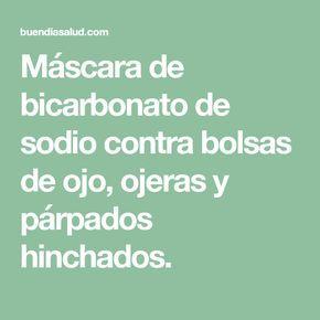 Máscara de bicarbonato de sodio contra bolsas de ojo, ojeras y párpados hinchados.