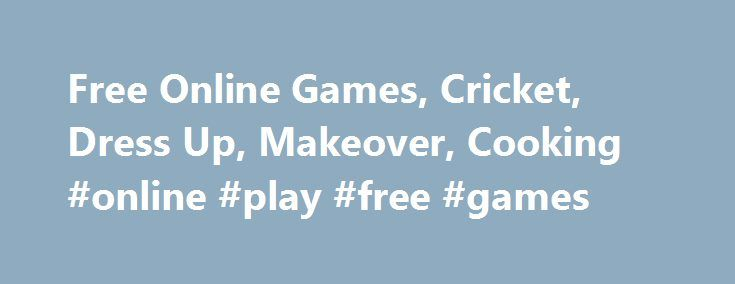 Free Online Games, Cricket, Dress Up, Makeover, Cooking #online #play #free #games http://game.remmont.com/free-online-games-cricket-dress-up-makeover-cooking-online-play-free-games/  GamesJockey – Free Online Games, Dress Up Games, Makeover Games Featured Game Latest Content Action Games Sports Games Puzzle Games Shooting Games Other Games Racing Games Card Games Adventure Games Board Games Arcade Games Halloween Games Christmas Games Casino Games Mario Games Tennis Games Word Games Cricket…