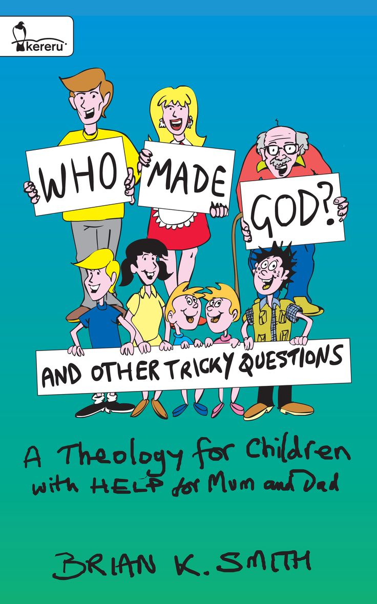 Who Made God? And Other Tricky Questions  - Brian K. Smith