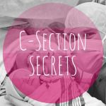 C-Section Secrets :: What I Wish I had Known Before My Surgery!