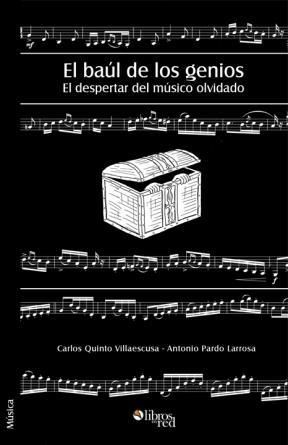 EL BAÚL DE LOS GENIOS. EL DESPERTAR DEL MÚSICO OLVIDADO - Carlos Quinto Villaescusa - Antonio Pardo Larrosa - Música
