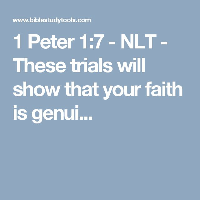 1 Peter 1:7 - NLT - These trials will show that your faith is genui...