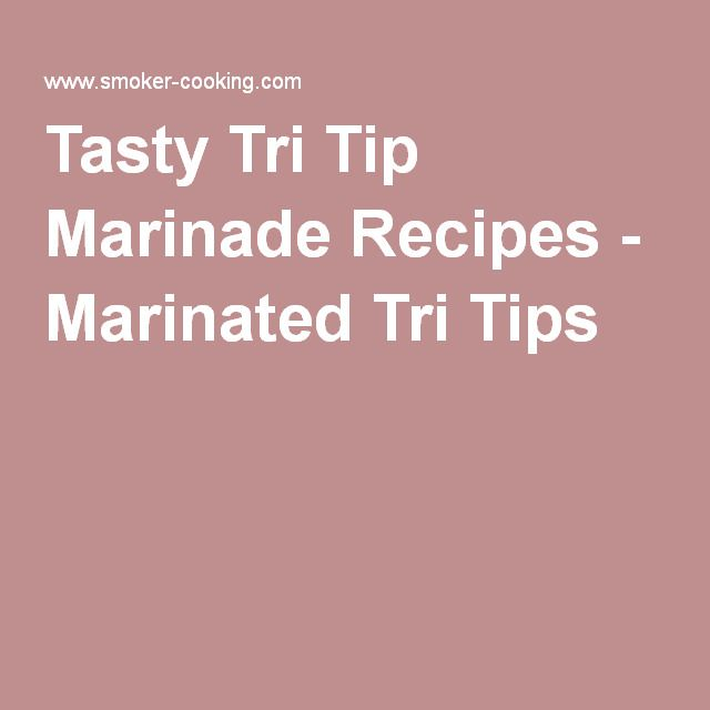 Tasty Tri Tip Marinade Recipes - Marinated Tri Tips