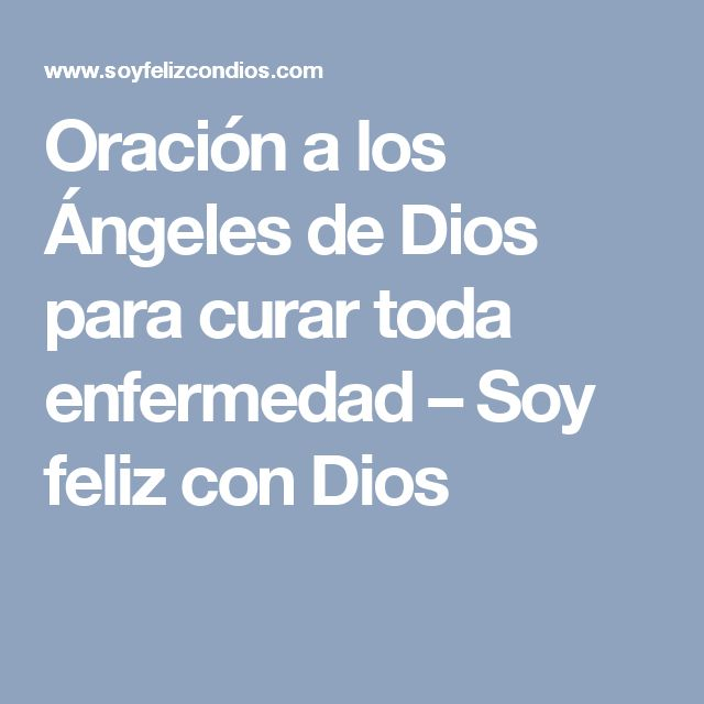Oración a los Ángeles de Dios para curar toda enfermedad – Soy feliz con Dios