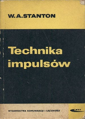 Technika impulsów, William A. Stanton, WKiŁ, 1969, http://www.antykwariat.nepo.pl/technika-impulsow-william-a-stanton-p-13200.html