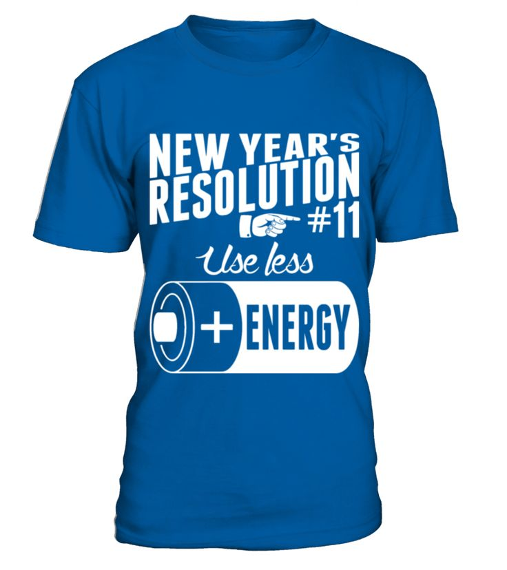 New Years Resolution 11 Use Less Energy  Funny New Year T-shirt, Best New Year T-shirt