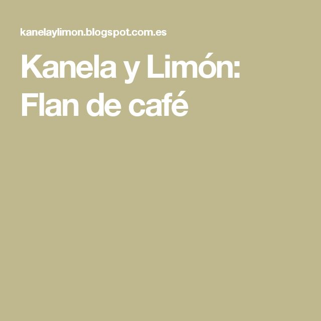 Kanela y Limón: Flan de café