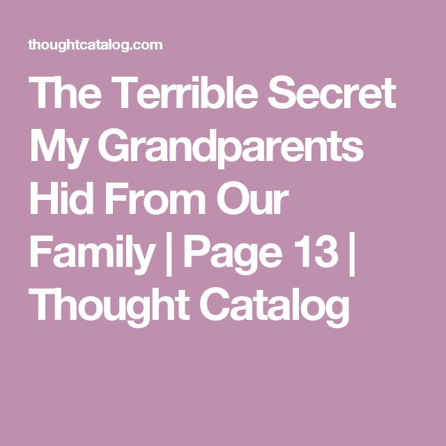 The Terrible Secret My Grandparents Hid From Our Family | Page 13 | Thought Catalog