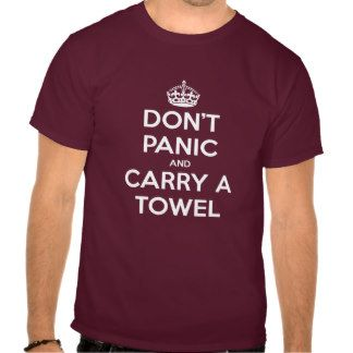 Don't Panic and Carry a Towel Tee Shirts