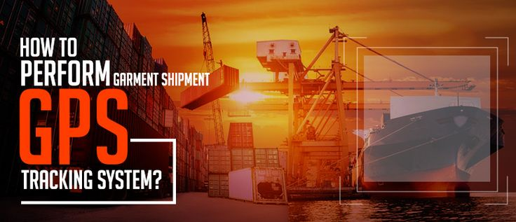 Perform Garment Shipment Efficiently With GPS Tracking
