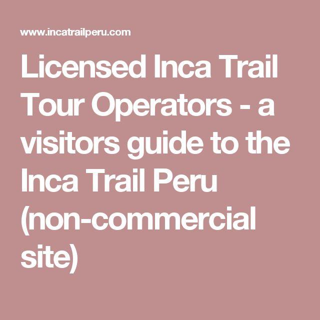 Licensed Inca Trail Tour Operators - a visitors guide to the Inca Trail Peru (non-commercial site)
