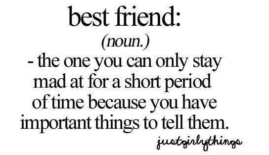 68 Best Funny Quotes Images On Pinterest: Best Friend: (noun.) -the One You Can Only Stay Made At