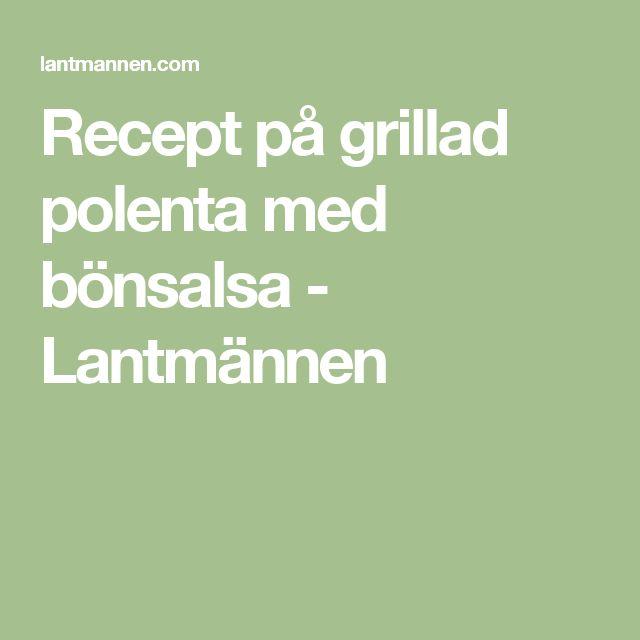 Recept på grillad polenta med bönsalsa - Lantmännen