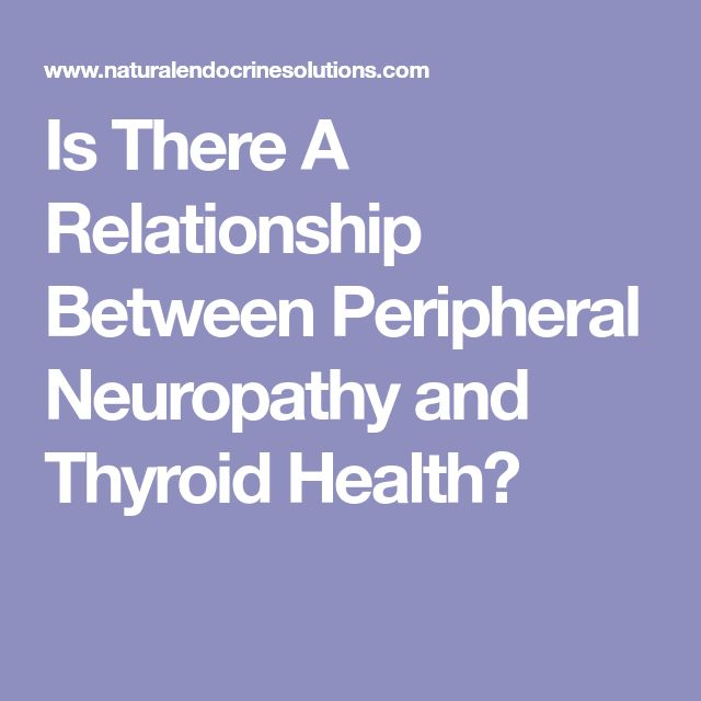 Is There A Relationship Between Peripheral Neuropathy and Thyroid Health?
