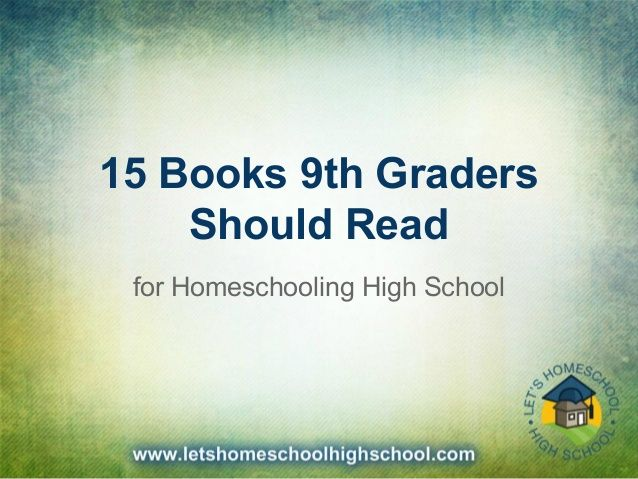 15 Books 9th Graders Should Read for Homeschool High School by Dee Trope via slideshare  Perfect for summer reading lista and just in time for my new 9th grader!