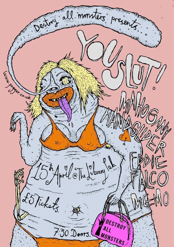 You Slut! / Mahogany Hand Glider / Eddie Falco / Memo - 15/04/12 - Leeds, UK (Poster by Pogger)