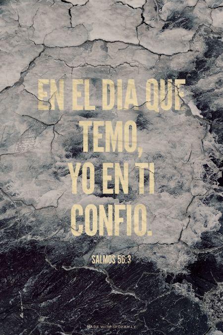 En el dia que temo, Yo en ti confio. - Salmos 56:3 Confianza en el antiguo testamento es ( fe )