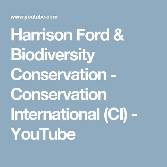 Harrison Ford & Biodiversity Conservation - Conservation International (CI) - YouTube