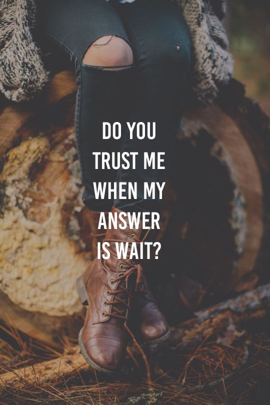 Do you trust Me when My answer is wait?