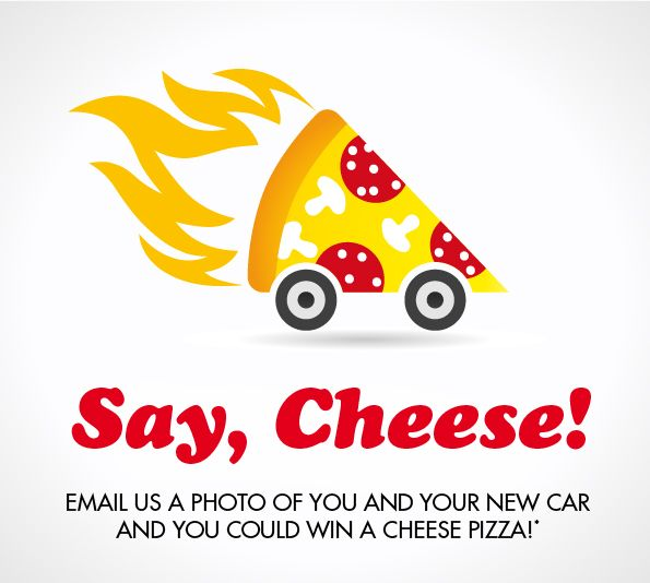 Email a photo of you and your new car and you could win a cheese pizza!*