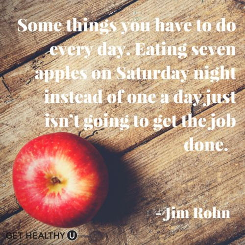 Some things you have to do every day. Eating seven apples on Saturday night instead of one a day just isn't going to get the job done - Jim Rohn | Inspirational Quote