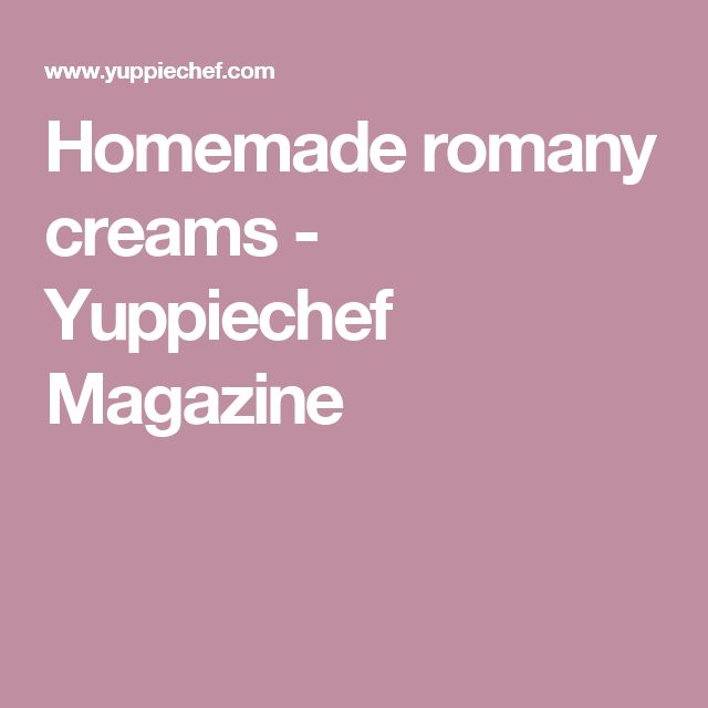 Homemade romany creams - Yuppiechef Magazine