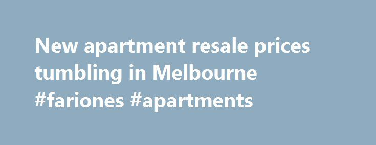 New apartment resale prices tumbling in Melbourne #fariones #apartments http://apartment.remmont.com/new-apartment-resale-prices-tumbling-in-melbourne-fariones-apartments/  #apartment prices # New apartment resale prices tumbling in Melbourne Apartments in Melbourne's Docklands, CBD and Southbank are being resold up to 24 per cent below their previous off-the-plan purchase price, catching out vendors, many of whom bought them from investment companies or spruikers. AFR Weekend has found…