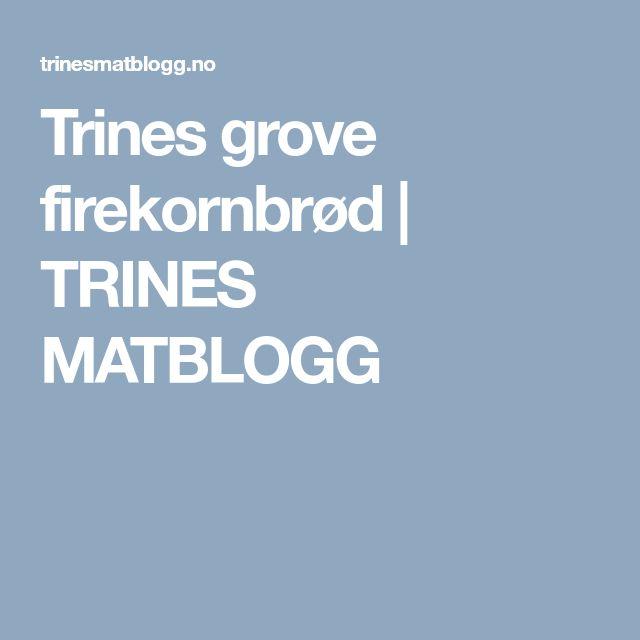 Trines grove firekornbrød   TRINES MATBLOGG