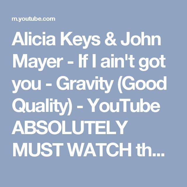 Alicia Keys & John Mayer - If I ain't got you - Gravity (Good Quality) - YouTube ABSOLUTELY MUST WATCH these two musical giants 😍