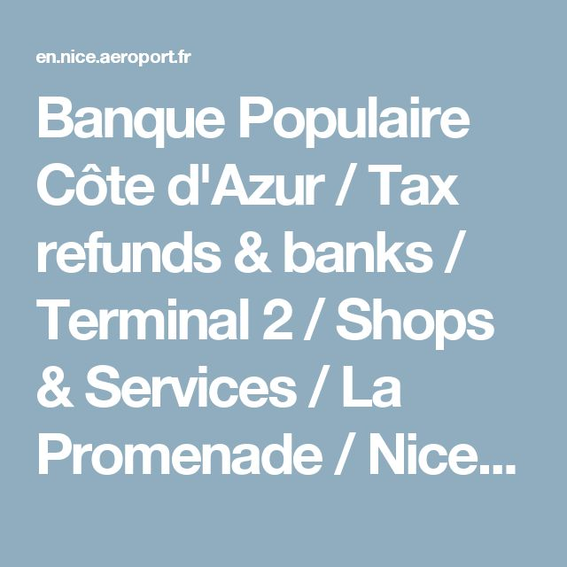 Banque Populaire Côte d'Azur / Tax refunds & banks / Terminal 2 / Shops & Services / La Promenade / Nice Airport Shopping / SHOPS & SERVICES - Aéroport Nice Côte d'Azur : gateway to the mythical French Riviera