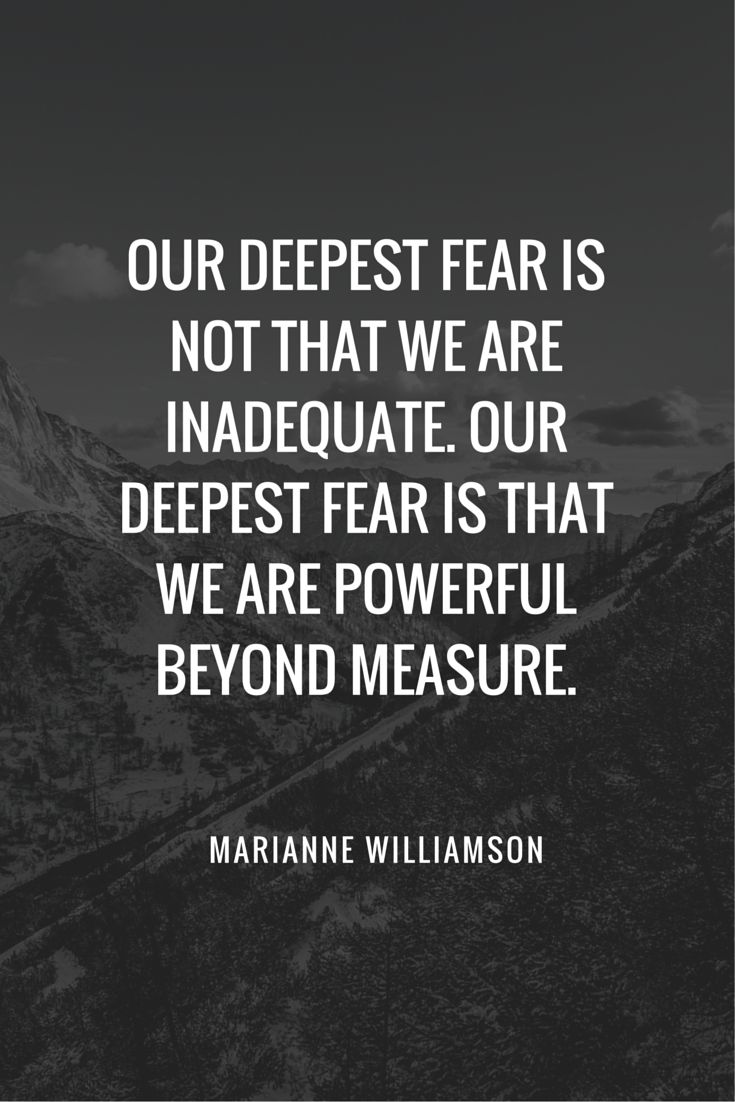 Our deepest fear is not that we are inadequate. Our deepest fear is that we are powerful beyond measure. #motivation #quote