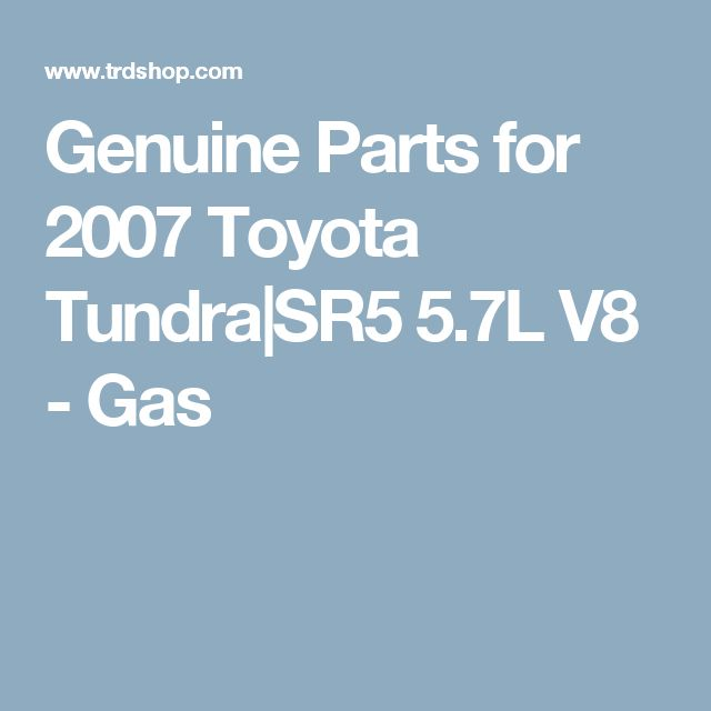 Genuine Parts for 2007 Toyota Tundra|SR5 5.7L V8 - Gas
