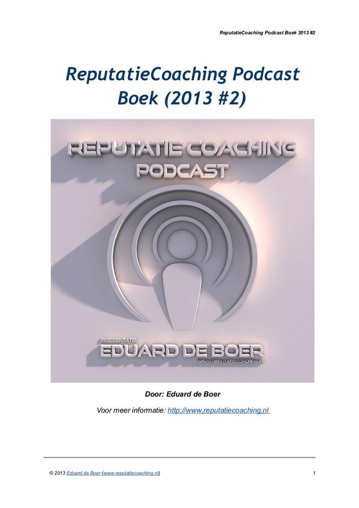"""""""ReputatieCoaching Podcast Boek 2013 nr. 2 """" staat online (totaal: 159 pagina's). Lees de transcripties van alle 13 ReputatieCoaching Podcasts van het tweede kwartaal gemakkelijk in één document. Door: Eduard de Boer via #Slideshare #reputatiemanagement #reputatie"""