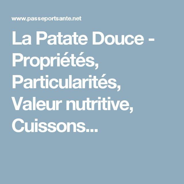 La Patate Douce - Propriétés, Particularités, Valeur nutritive, Cuissons...