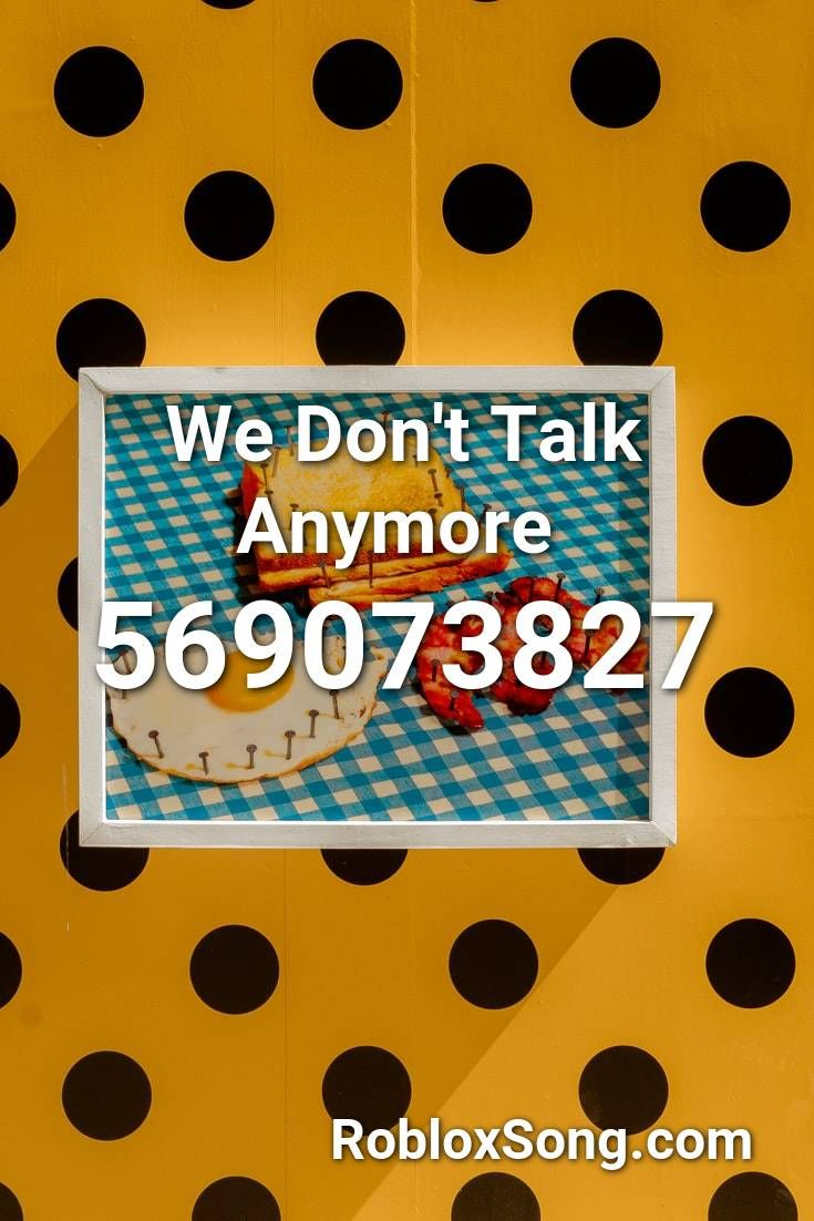 We Don T Talk Anymore Roblox Id Roblox Music Codes In 2020