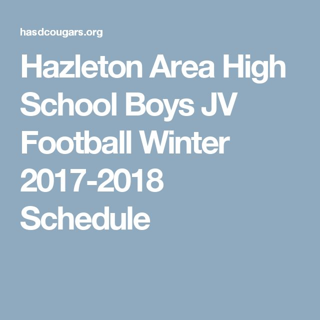 Hazleton Area High School Boys JV Football Winter 2017-2018  Schedule