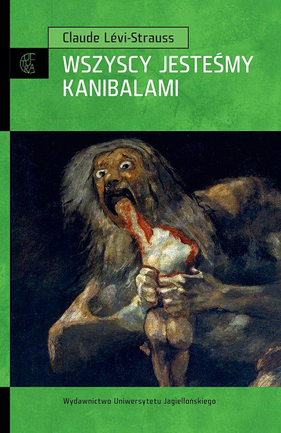 """NOWOŚĆ w serii Cultura - Wszyscy jesteśmy kanibalami"""" wybitnego francuskiego antropologa Clauda Lévi-Straussa"""