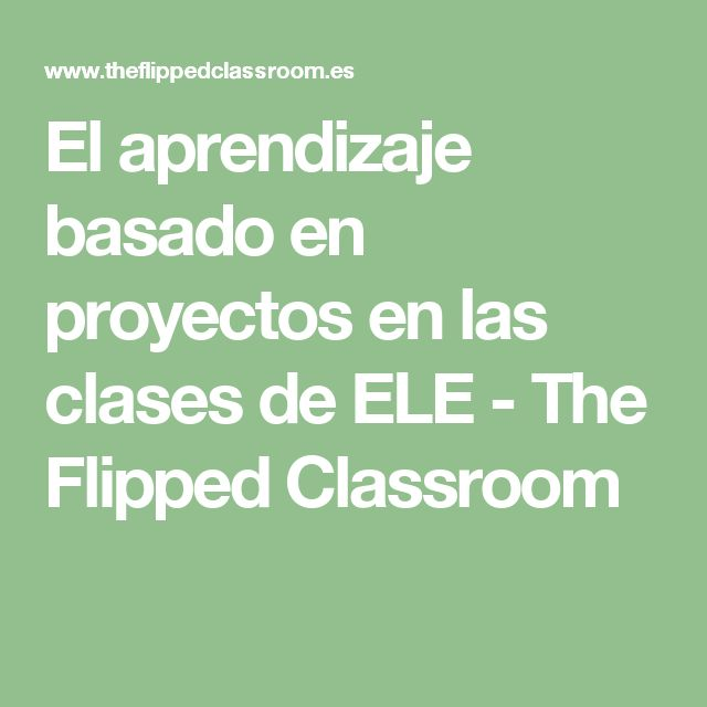 El aprendizaje basado en proyectos en las clases de ELE - The Flipped Classroom