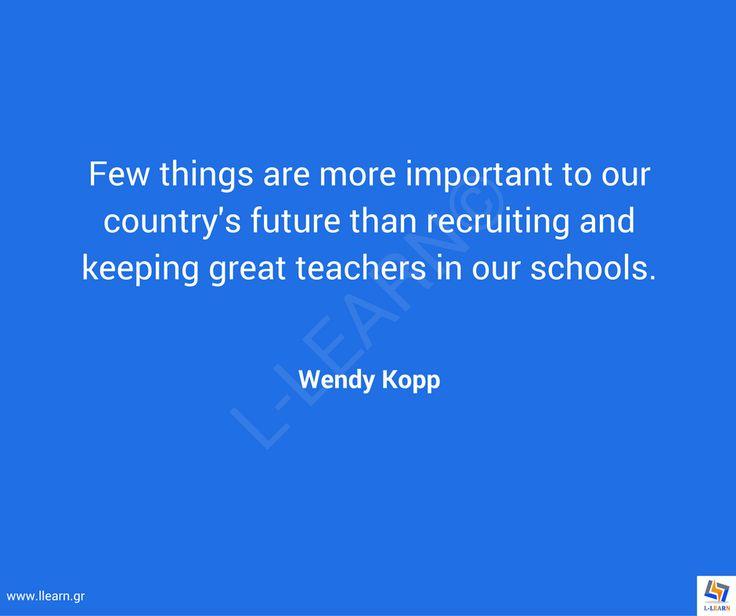 Γνωμικό για την εκπαίδευση 80. #LLEARN #εκπαίδευση #εκπαιδευτικός #μάθηση #απόφθεγμα #γνωμικό #Wendy #Kopp #LLEARN  www.llearn.gr